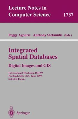 Integrated Spatial Databases: Digital Images and GIS: International Workshop ISD'99 Portland, ME, USA, June 14-16, 1999 Selected Papers