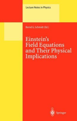 Einstein's Field Equations and Their Physical Implications: Selected Essays in Honour of Jürgen Ehlers
