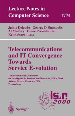 Telecommunications and IT Convergence. Towards Service E-volution: 7th International Conference on Intelligence in Services and Networks, IS&N 2000, Athens, Greece, February 23-25, 2000 Proceedings