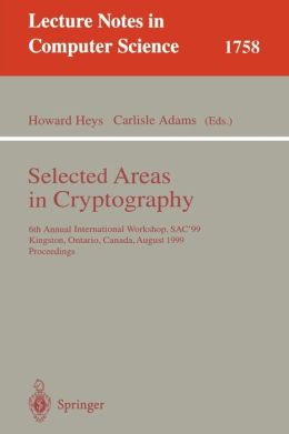 Selected Areas in Cryptography: 6th Annual International Workshop, SAC'99 Kingston, Ontario, Canada, August 9-10, 1999 Proceedings