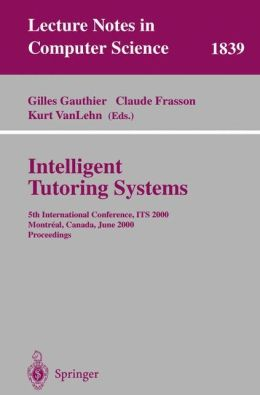 Intelligent Tutoring Systems: 5th International Conference, ITS 2000, Montreal, Canada, June 19-23, 2000 Proceedings
