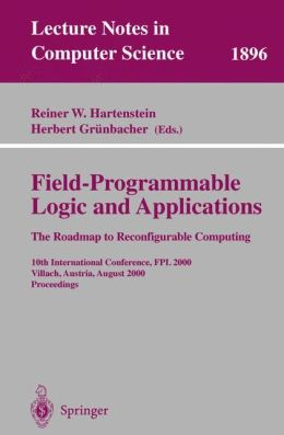Field-Programmable Logic and Applications. The Roadmap to Reconfigurable Computing: 10th International Conference, FPL 2000 Villach, Austria, August 27-30, 2000 Proceedings