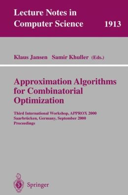 Approximation Algorithms for Combinatorial Optimization: Third International Workshop, APPROX 2000 Saarbrücken, Germany, September 5-8, 2000 Proceedings