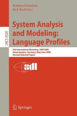 System Analysis and Modeling: Language Profiles: 5th International Workshop, SAM 2006, Kaiserslautern, Germany, May 31 - June 2, 2006, Revised Selected Papers