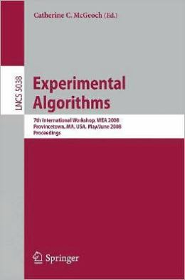 Experimental Algorithms: 7th International Workshop, WEA 2008 Provincetown, MA, USA, May 30 - June 1, 2008 Proceedings (Lecture Notes in Computer ... Computer Science and General Issues) Catherine C. McGeoch