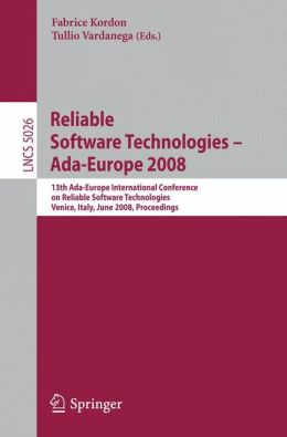 Reliable Software Technologies - Ada-Europe 2008: 13th Ada-Europe International Conference on Reliable Software Technologies, Venice, Italy, June 16-20, 2008. Proceedings