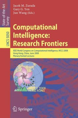 Computational Intelligence: Research Frontiers: IEEE World Congress on Computational Intelligence, WCCI 2008, Hong Kong, China, June 1-6, 2008, Plenary/Invited Lectures