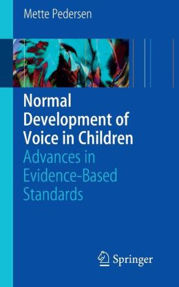 Normal Development of Voice in Children: Advances in Evidence-Based Standards