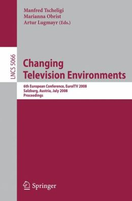 Changing Television Environments: 6th European Conference, EuroITV 2008, Salzburg, Austria, July 3-4, 2008, Proceedings