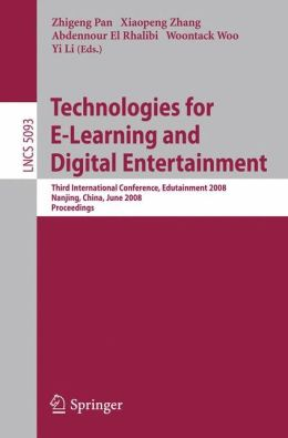 Technologies for E-Learning and Digital Entertainment: Third International Conference, Edutainment 2008, Nanjing, China, June 25-27, 2008, Proceedings