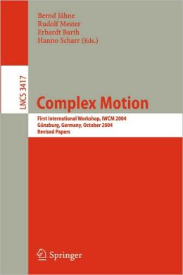 Complex Motion: First International Workshop, IWCM 2004, Günzburg, Germany, October 12-14, 2004, Revised Papers