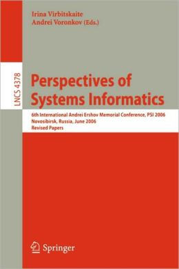 Perspectives of Systems Informatics: 6th International Andrei Ershov Memorial Conference, PSI 2006, Novosibirsk, Russia, June 27-30, 2006, Revised Papers