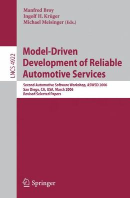 Model-Driven Development of Reliable Automotive Services: Second Automotive Software Workshop, ASWSD 2006, San Diego, CA, USA, March 15-17, 2006, Revised Selected Papers