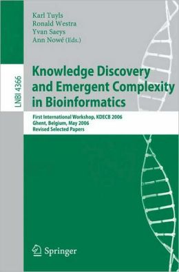 Knowledge Discovery and Emergent Complexity in Bioinformatics: First International Workshop, KDECB 2006, Ghent, Belgium, May 10, 2006, Revised Selected Papers