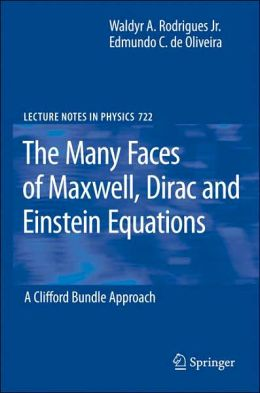 The Many Faces of Maxwell, Dirac and Einstein Equations: A Clifford Bundle Approach