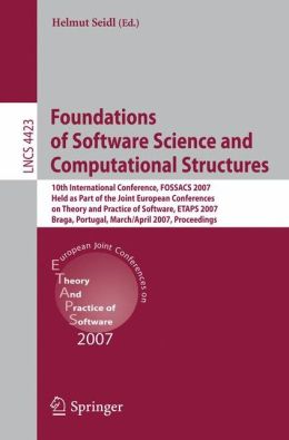 Foundations of Software Science and Computational Structures: 10th International Conference, FOSSACS 2007, Held as Part of the Joint European Conferences on Theory and Practice of Software, ETAPS 2007, Braga, Portugal, March 24-April 1, 2007, Proceedings