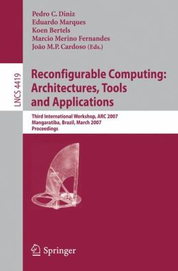 Reconfigurable Computing: Architectures, Tools and Applications: Third International Workshop, ARC 2007, Mangaratiba, Brazil, March 27-29, 2007, Proceedings