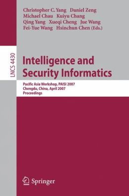 Intelligence and Security Informatics: Pacific Asia Workshop, PAISI 2007, Chengdu, China, April 11-12, 2007, Proceedings