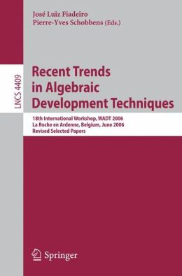Recent Trends in Algebraic Development Techniques: 18th International Workshop, WADT 2006, La Roche en Ardenne, Belgium, June 1-3, 2006, Revised Selected Papers