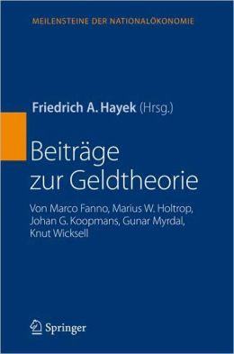 Beiträge zur Geldtheorie: von Marco Fanno, Marius W. Holtrop, Johan G. Koopmans, Gunar Myrdal, Knut Wicksell