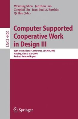 Computer Supported Cooperative Work in Design III: 10th International Conference, CSCWD 2006, Nanjing, China, May 3-5, 2006, Revised Selected Papers