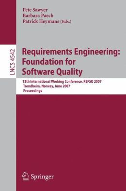 Requirements Engineering: Foundation for Software Quality: 13th International Working Conference, REFSQ 2007, Trondheim, Norway, June 11-12, 2007, Proceedings