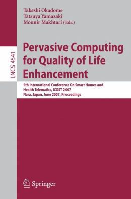 Pervasive Computing for Quality of Life Enhancement: 5th International Conference On Smart Homes and Health Telematics, ICOST 2007, Nara, Japan, June 21-23, 2007, Proceedings