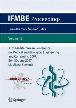 11th Mediterranean Conference on Medical and Biological Engineering and Computing 2007: MEDICON 2007, 26-30 June 2007, Ljubljana, Slovenia