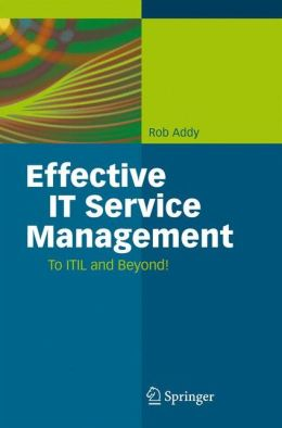 Effective IT Service Management: To ITIL and Beyond!