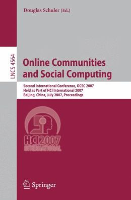 Online Communities and Social Computing: Second International Conference, OCSC 2007, Held as Part of HCI International 2007, Beijing, China, July 22-27, 2007, Proceedings