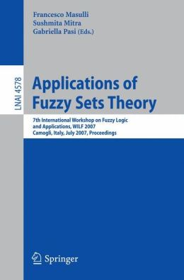 Applications of Fuzzy Sets Theory: 7th International Workshop on Fuzzy Logic and Applications, WILF 2007, Camogli, Italy, July 7-10, 2007, Proceedings
