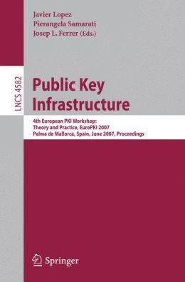 Public Key Infrastructure: 4th European PKI Workshop: Theory and Practice, EuroPKI 2007, Palma de Mallorca, Spain, June 28-30, 2007, Proceedings