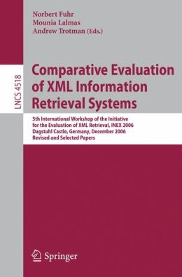 Comparative Evaluation of XML Information Retrieval Systems: 5th International Workshop of the Initiative for the Evaluation of XML Retrieval, INEX 2006 Dagstuhl Castle, Germany, December 17-20, 2006 Revised and Selected Papers