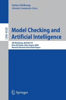 Model Checking and Artificial Intelligence: 4th Workshop, MoChArt IV, Riva del Garda, Italy, August 29, 2006, Revised Selected and Invited Papers