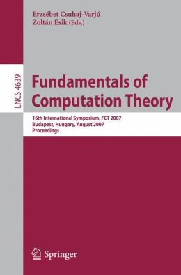 Fundamentals of Computation Theory: 16th International Symposium, FCT 2007, Budapest, Hungary, August 27-30, 2007, Proceedings
