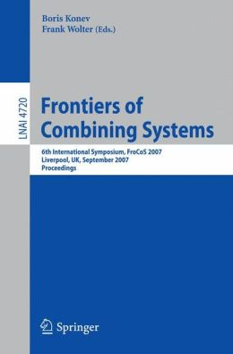 Frontiers of Combining Systems: 6th International Symposium, FroCoS 2007, Liverpool, UK, September 10-12, 2007. Proceedings