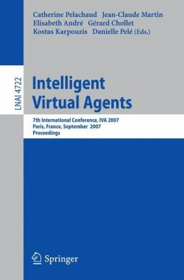 Intelligent Virtual Agents: 7th International Working Conference, IVA 2007, Paris, France, September 17-19, 2007, Proceedings