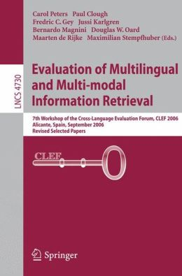 Evaluation of Multilingual and Multi-modal Information Retrieval: 7th Workshop of the Cross-Language Evaluation Forum, CLEF 2006, Alicante, Spain, September 20-22, 2006, Revised Selected Papers