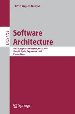 Software Architecture: First European Conference, ECSA 2007, Madrid, Spain, September 24-26, 2007, Proceedings