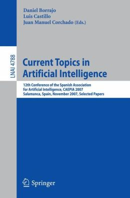 Current Topics in Artificial Intelligence: 12th Conference of the Spanish Association for Artificial Intelligence, CAEPIA 2007, Salamanca, Spain, November 12-16, 2007, Selected Papers