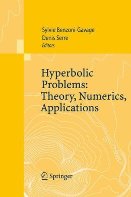 Hyperbolic Problems: Theory, Numerics, Applications: Proceedings of the Eleventh International Conference on Hyperbolic Problems held in Ecole Normale Superieure, Lyon, July 17-21, 2006