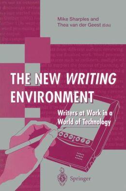 The New Writing Environment: Writers at Work in a World of Technology