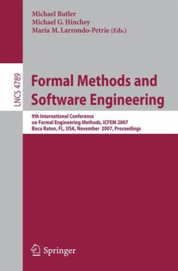 Formal Methods and Software Engineering: 9th International Conference on Formal Engineering Methods, ICFEM 2007, Boca Raton, Florida, USA, November 14-15, 2007, Proceedings