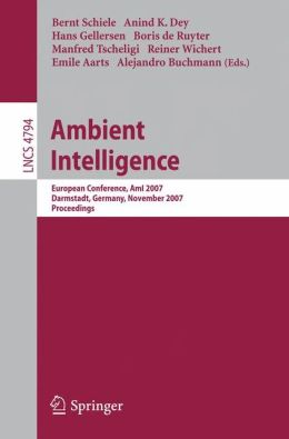 Ambient Intelligence: European Conference, AmI 2007, Darmstadt, Germany, November 7-10, 2007, Proceedings