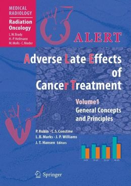 ALERT * Adverse Late Effects of Cancer Treatment: Volume 1: General Concepts and Principles Volume 2: Specific Normal Tissue Sites