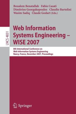 Web Information Systems Engineering - WISE 2007: 8th International Conference on Web Information Systems Engineering, Nancy, France, December 3-7, 2007, Proceedings