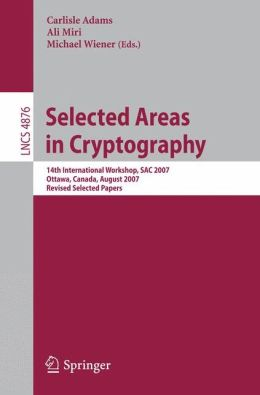 Selected Areas in Cryptography: 14th International Workshop, SAC 2007, Ottawa, Canada, August 16-17, 2007, Revised Selected Papers