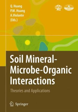 Soil Mineral -- Microbe-Organic Interactions: Theories and Applications