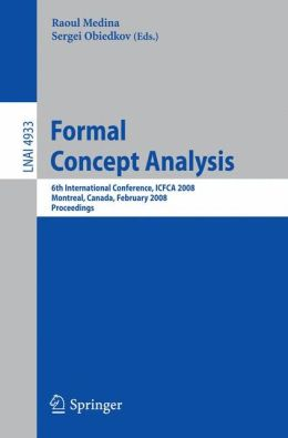 Formal Concept Analysis: 6th International Conference, ICFCA 2008, Montreal, Canada, February 25-28, 2008, Proceedings
