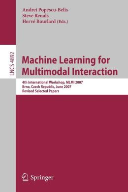 Machine Learning for Multimodal Interaction: 4th International Workshop, MLMI 2007, Brno, Czech Republic, June 28-30, 2007, Revised Selected Papers